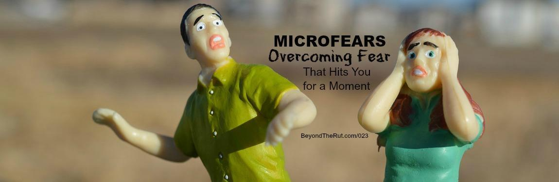 Microfears, Overcoming Fear That Hits You for a Moment BtR 023