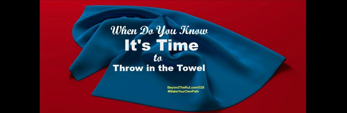 When Do You Know It's Time to Throw in the Towel? BtR 028
