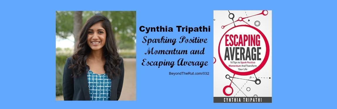 Cynthia Tripathi on Sparking Positive Momentum and Escaping Average – BtR 032