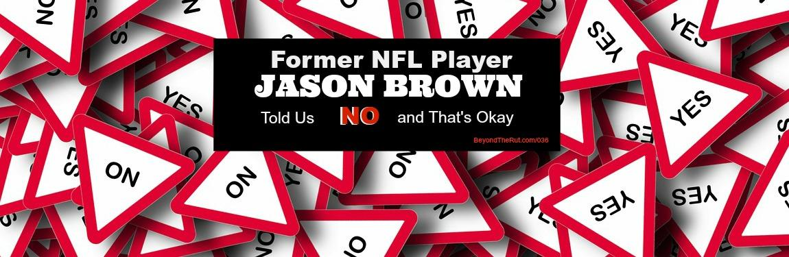Former NFL Player Jason Brown Told Us No and That's Okay