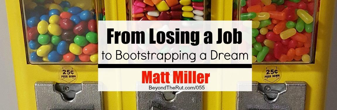 From Losing a Job to Bootstrapping a Dream, Matt Miller – BtR 055