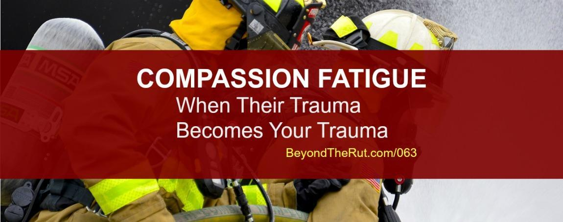Compassion Fatigue – When Their Trauma Becomes Your Trauma BtR 063