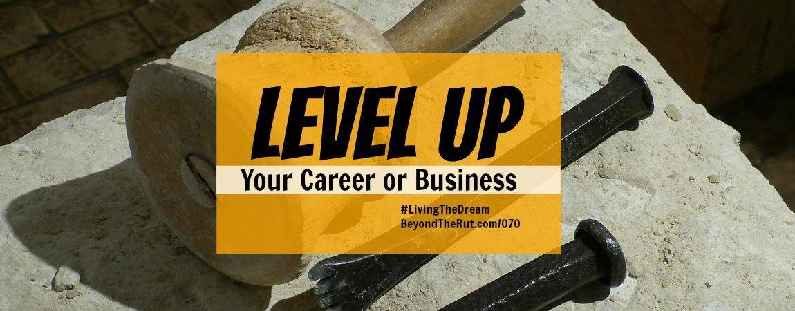 Level Up Your Career or Business – BtR 070