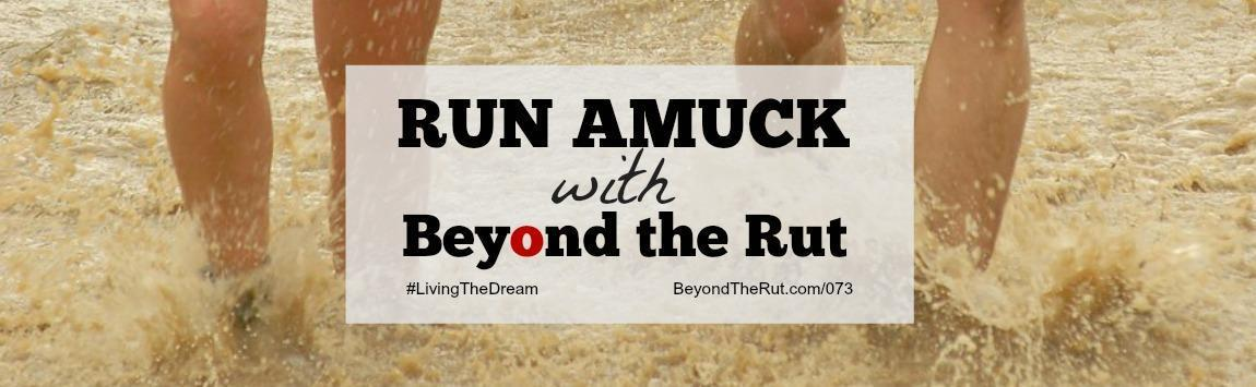 Run Amuck with Beyond the Rut – BtR 073