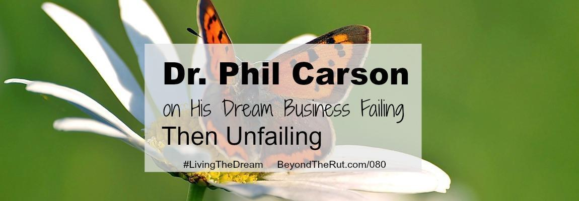 Dr Phil Carson on His Dream Business Failing Then Unfailing, Naturally BtR 080