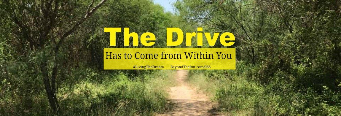 The Drive Has to Come from Within You – BtR 086