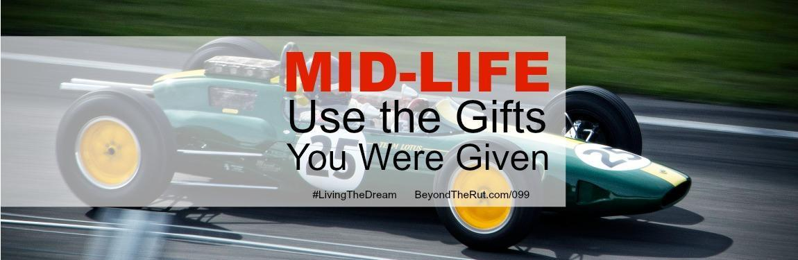 Midlife: Use the Gifts You Were Given – BtR 099