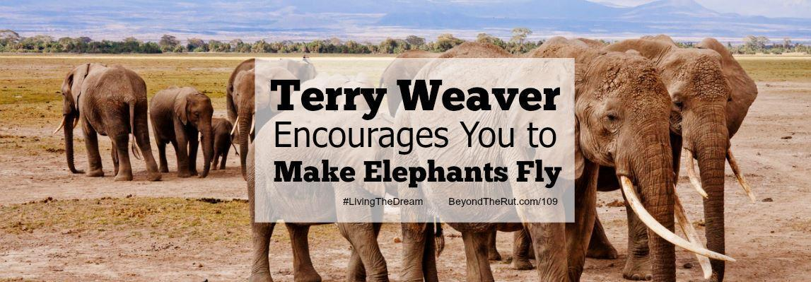 Terry Weaver Encourages You to Make Elephants Fly Part 1 – BtR 109
