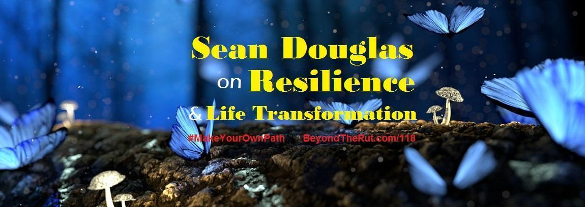 Sean Douglas on Resilience and Life Transformation – BtR 118