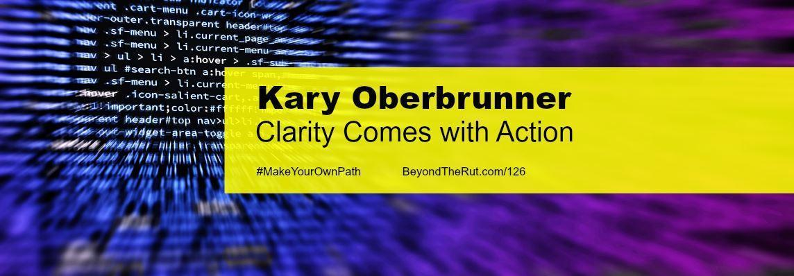 Kary Oberbrunner Clarity Comes with Action – BtR 126