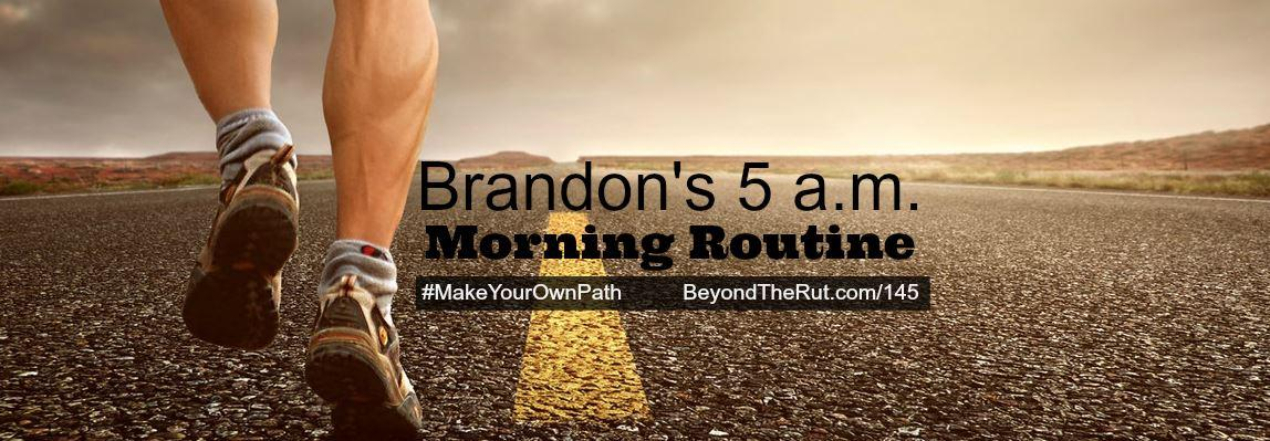 Brandon's 5 a.m. Daily Morning Routine – BtR 145