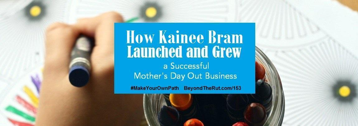 How Kainee Bram Launched and Grew a Successful Mother's Day Out Business – BtR 153