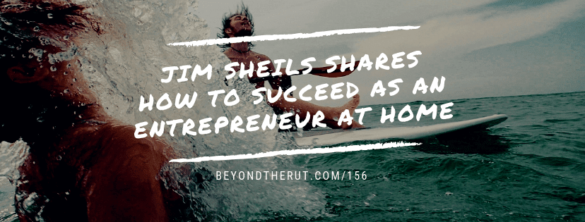 Jim Sheils Shares How to Succeed as an Entrepreneur at Home – BtR 156