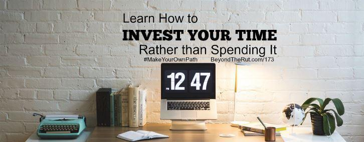 Learn How to Invest Your Time Instead of Spending It – BtR 173