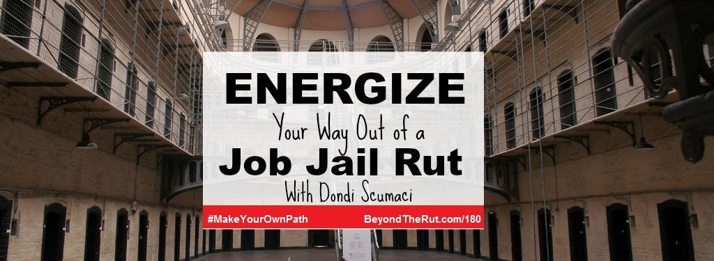 Energize Your Way Out of a Job Jail Rut with Dondi Scumaci – Rebroadcast