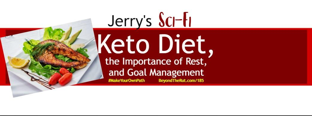 Jerry's Sci-Fi Keto Diet, the Importance of Rest, and Goal Management BtR 185