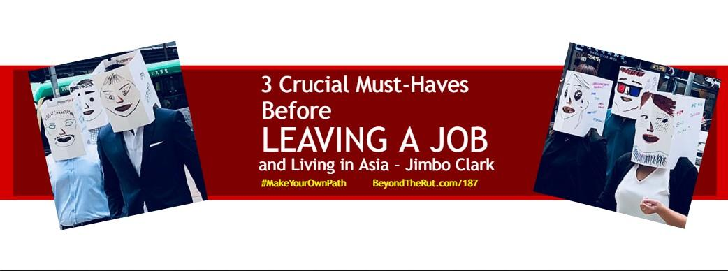 3 Crucial Must Haves Before Leaving a Job and Living in Asia – Jimbo Clark BtR 187