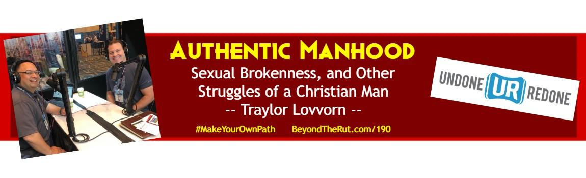 Authentic Manhood, Sexual Brokenness and Other Struggles of a Christian Man – Traylor Lovvorn – BtR 190