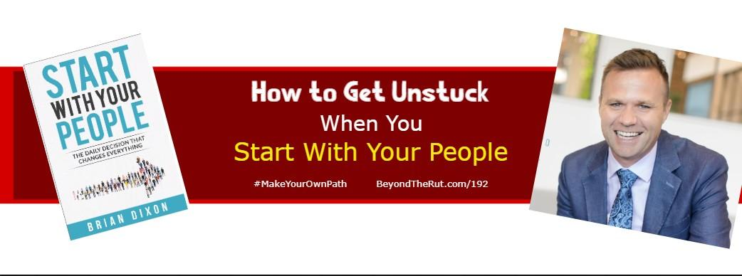 How to Get Unstuck When You Start with Your People – Brian Dixon – BtR 192