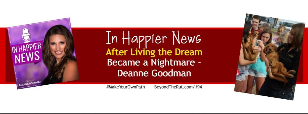 In Happier News After Living the Dream Became a Nightmare – Deanne Goodman BtR 194