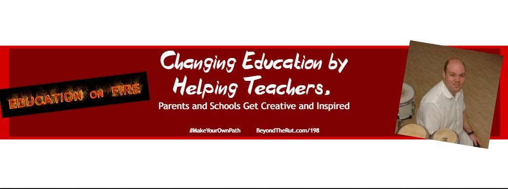 Changing Education by Helping Teachers, Parents and Schools Get Creative and Inspired – BtR 198
